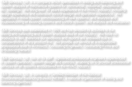 T&B Services, Ltd. is a company which specializes in testing and balancing and